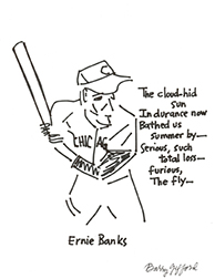 "Photograph of Barry Gifford's drawing with poem ""Ernie Banks."" Artwork is a drawing of Chicago player Ernie Banks with a poem written beside him."